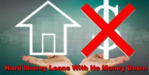 Hard Money Loans With No Money Down Or Down Payment